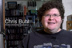 Chris Buhl, Metro Mobility customer. Link to more information and a video interview.